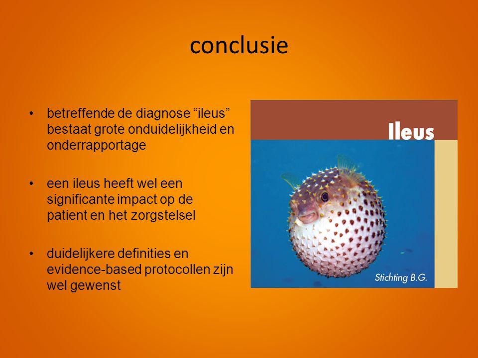 """conclusie •betreffende de diagnose """"ileus"""" bestaat grote onduidelijkheid en onderrapportage •een ileus heeft wel een significante impact op de patient"""