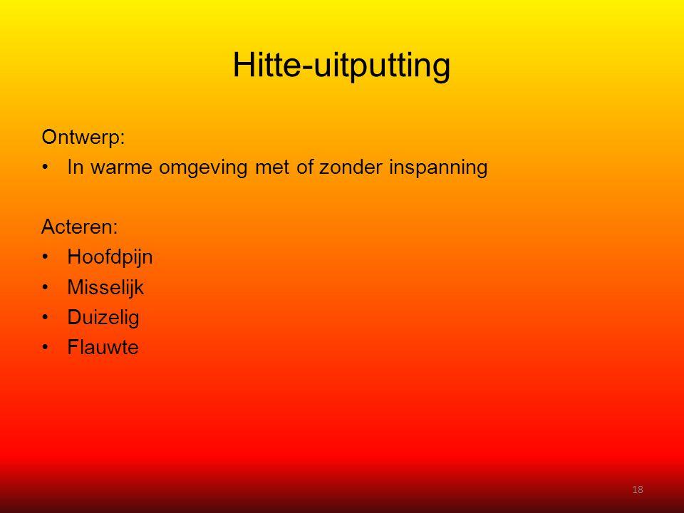 Hitte-uitputting Ontwerp: •In warme omgeving met of zonder inspanning Acteren: •Hoofdpijn •Misselijk •Duizelig •Flauwte 18