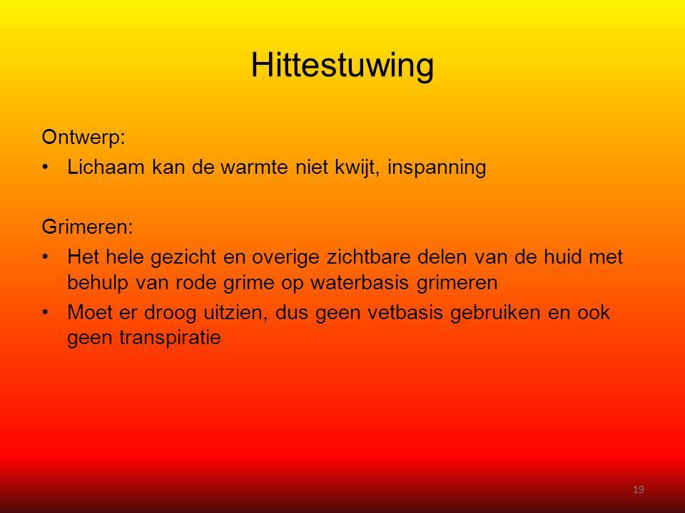 Hittestuwing Ontwerp: •Lichaam kan de warmte niet kwijt, inspanning Grimeren: •Het hele gezicht en overige zichtbare delen van de huid met behulp van
