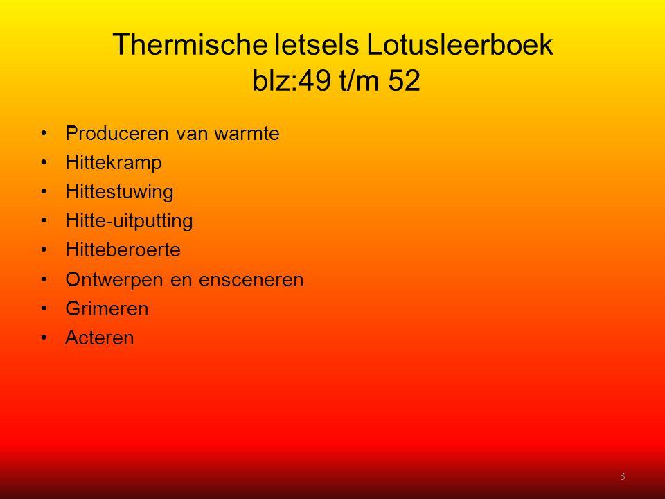 Thermische letsels Lotusleerboek blz:49 t/m 52 •Produceren van warmte •Hittekramp •Hittestuwing •Hitte-uitputting •Hitteberoerte •Ontwerpen en enscene