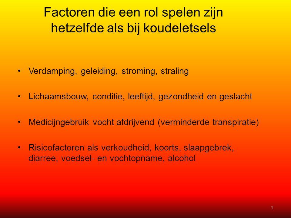 Factoren die een rol spelen zijn hetzelfde als bij koudeletsels •Verdamping, geleiding, stroming, straling •Lichaamsbouw, conditie, leeftijd, gezondhe