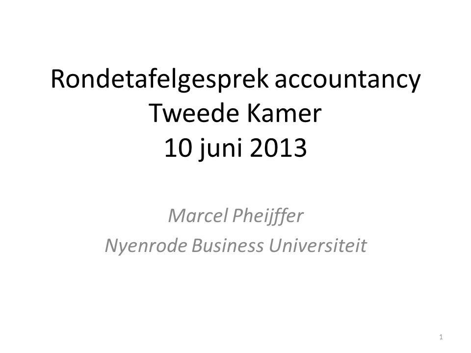 Rondetafelgesprek accountancy Tweede Kamer 10 juni 2013 Marcel Pheijffer Nyenrode Business Universiteit 1