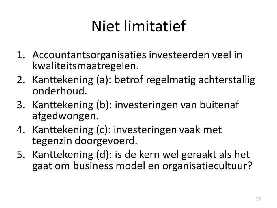 Niet limitatief 1.Accountantsorganisaties investeerden veel in kwaliteitsmaatregelen. 2.Kanttekening (a): betrof regelmatig achterstallig onderhoud. 3