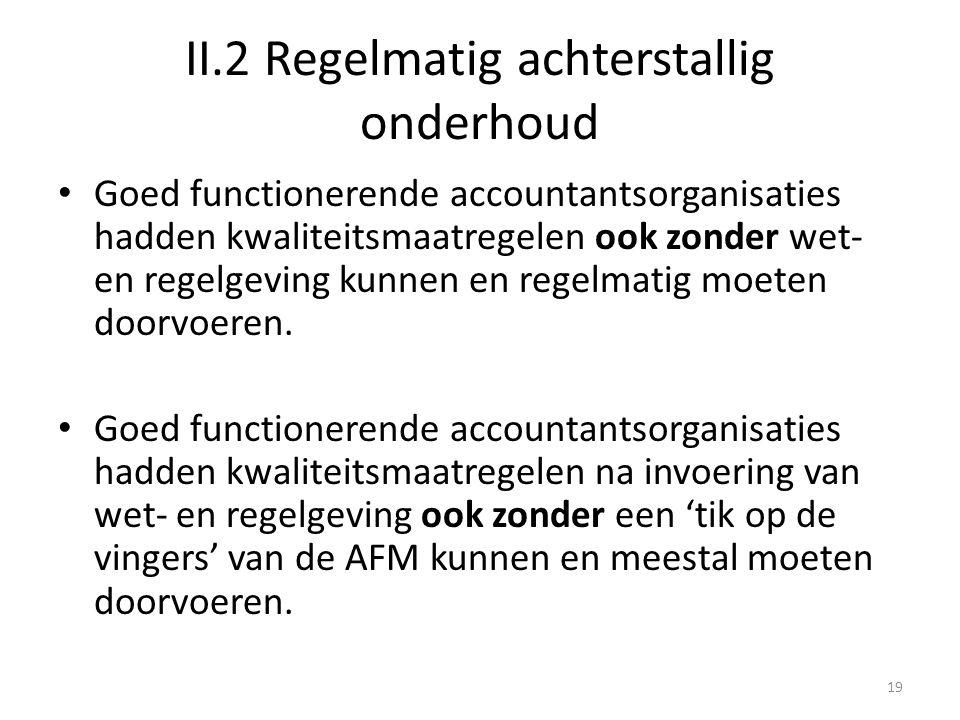 II.2 Regelmatig achterstallig onderhoud • Goed functionerende accountantsorganisaties hadden kwaliteitsmaatregelen ook zonder wet- en regelgeving kunn