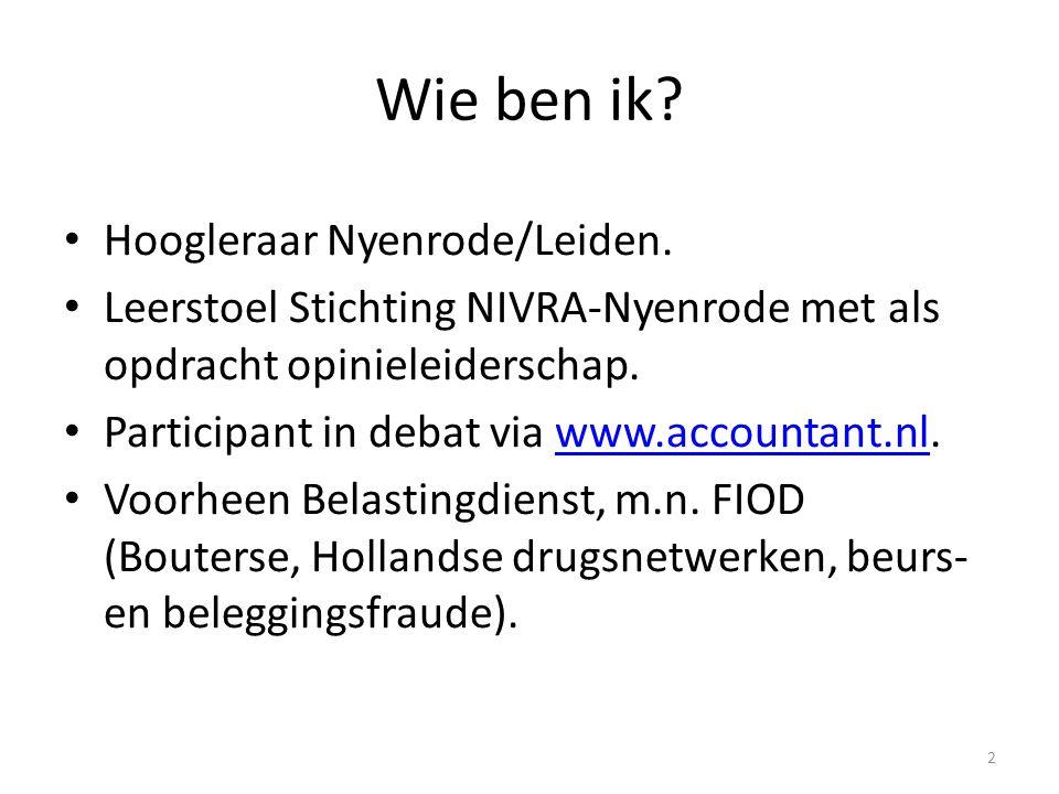 Wie ben ik? • Hoogleraar Nyenrode/Leiden. • Leerstoel Stichting NIVRA-Nyenrode met als opdracht opinieleiderschap. • Participant in debat via www.acco