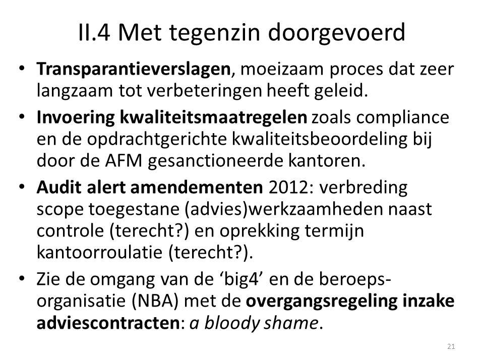 II.4 Met tegenzin doorgevoerd • Transparantieverslagen, moeizaam proces dat zeer langzaam tot verbeteringen heeft geleid. • Invoering kwaliteitsmaatre