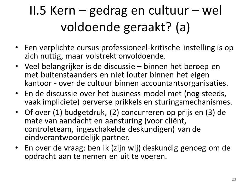 II.5 Kern – gedrag en cultuur – wel voldoende geraakt? (a) • Een verplichte cursus professioneel-kritische instelling is op zich nuttig, maar volstrek