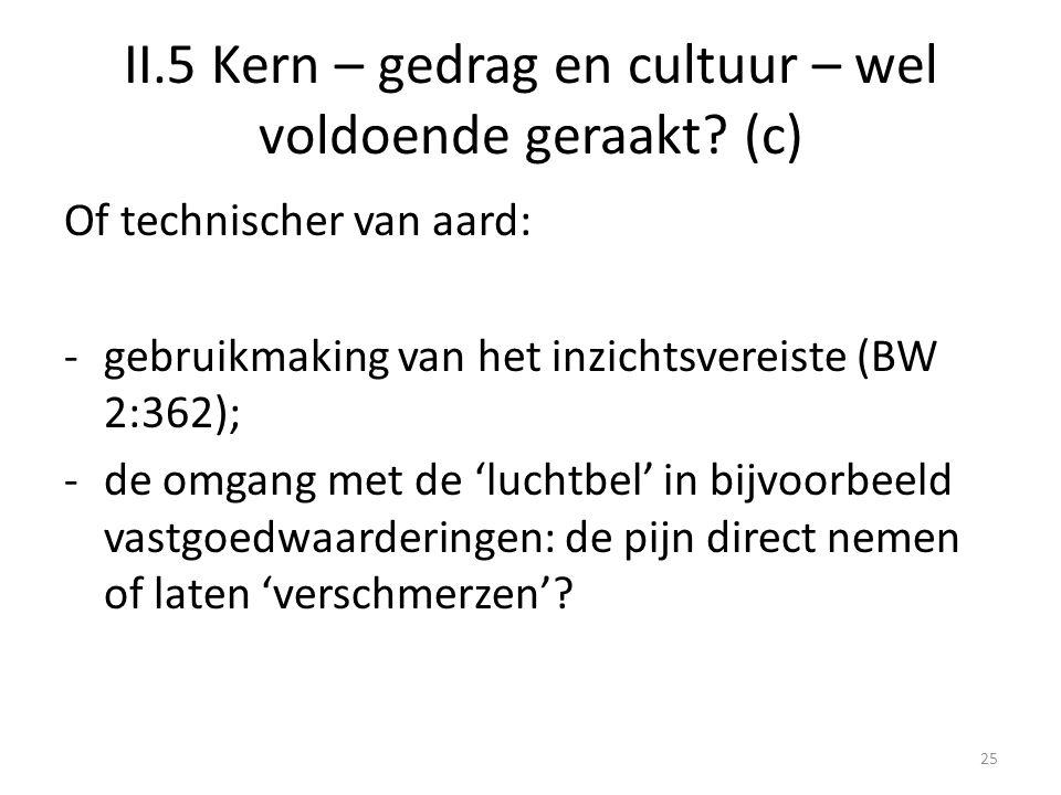 II.5 Kern – gedrag en cultuur – wel voldoende geraakt? (c) Of technischer van aard: -gebruikmaking van het inzichtsvereiste (BW 2:362); -de omgang met