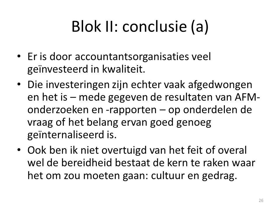 Blok II: conclusie (a) • Er is door accountantsorganisaties veel geïnvesteerd in kwaliteit. • Die investeringen zijn echter vaak afgedwongen en het is