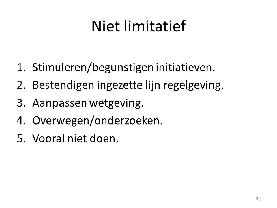 Niet limitatief 1.Stimuleren/begunstigen initiatieven. 2.Bestendigen ingezette lijn regelgeving. 3.Aanpassen wetgeving. 4.Overwegen/onderzoeken. 5.Voo