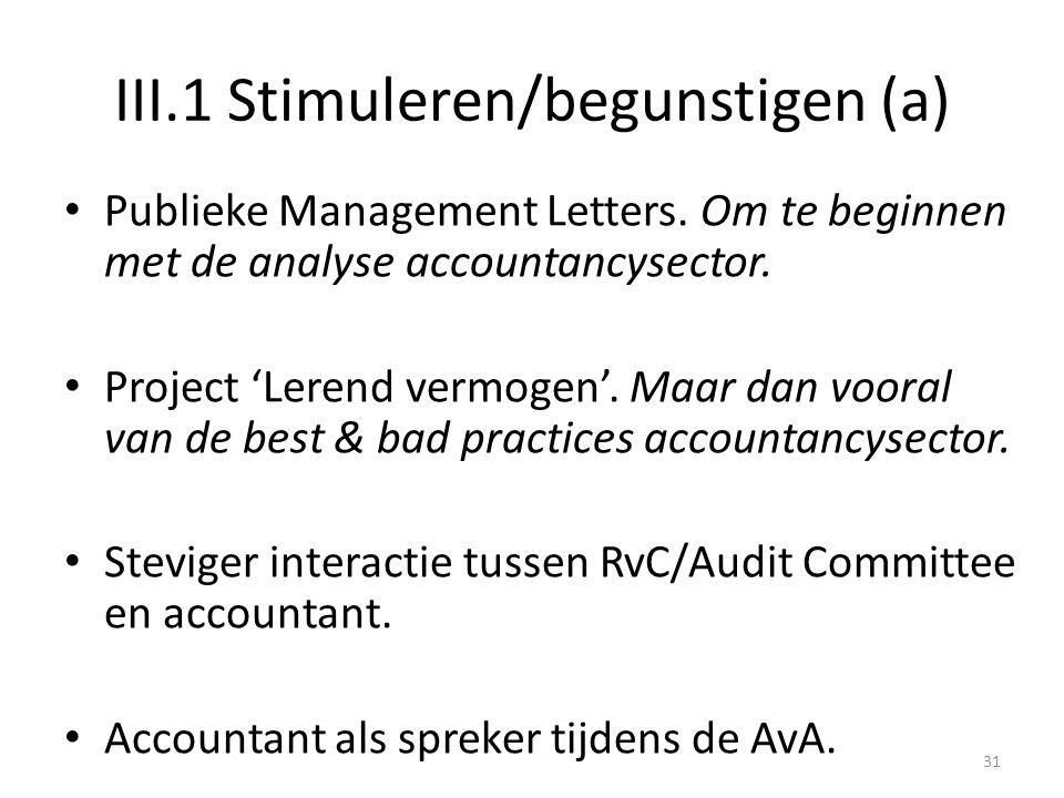 III.1 Stimuleren/begunstigen (a) • Publieke Management Letters. Om te beginnen met de analyse accountancysector. • Project 'Lerend vermogen'. Maar dan