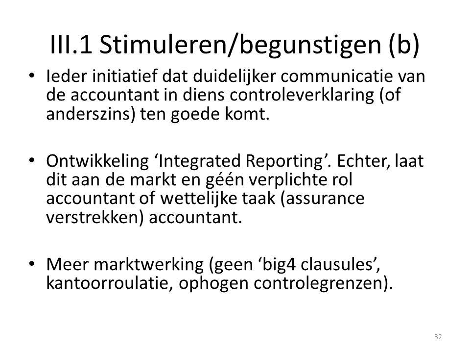III.1 Stimuleren/begunstigen (b) • Ieder initiatief dat duidelijker communicatie van de accountant in diens controleverklaring (of anderszins) ten goe