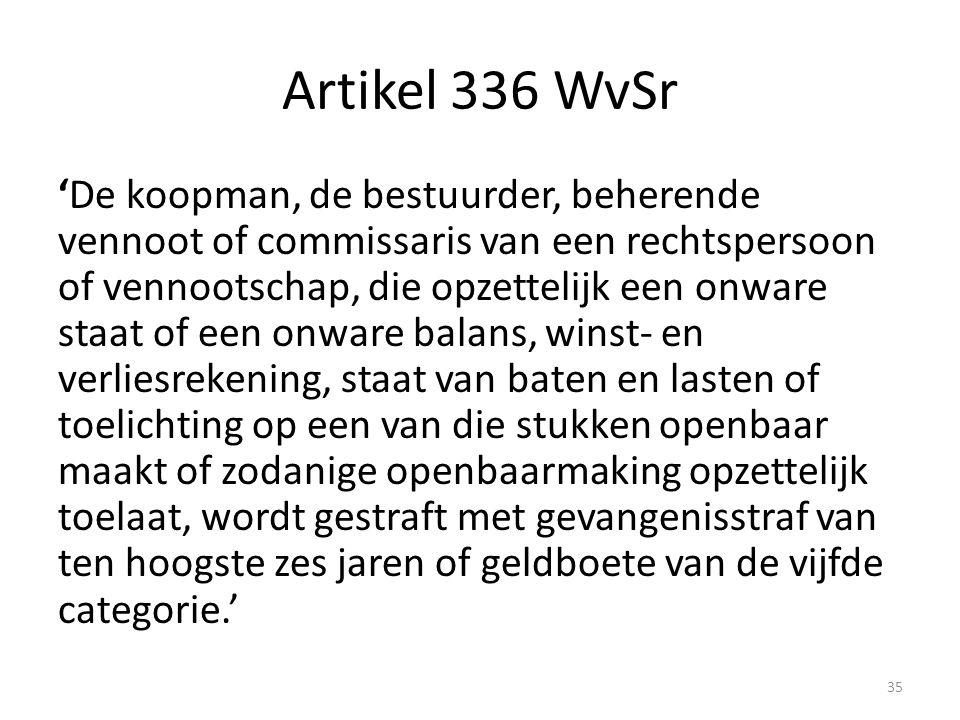 Artikel 336 WvSr 'De koopman, de bestuurder, beherende vennoot of commissaris van een rechtspersoon of vennootschap, die opzettelijk een onware staat