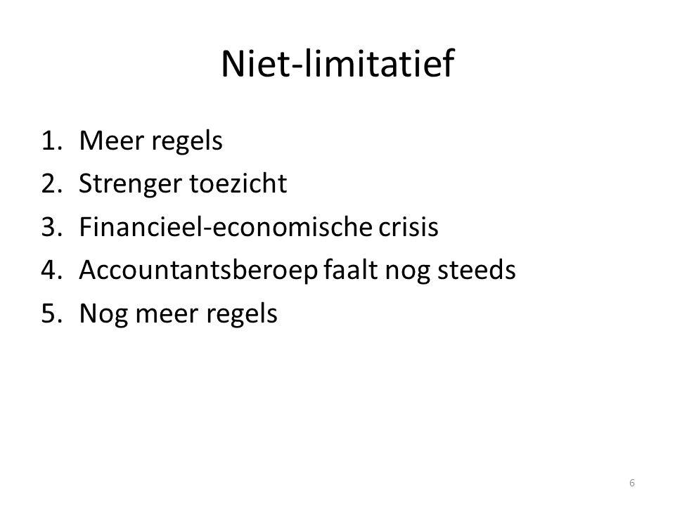 Niet-limitatief 1.Meer regels 2.Strenger toezicht 3.Financieel-economische crisis 4.Accountantsberoep faalt nog steeds 5.Nog meer regels 6