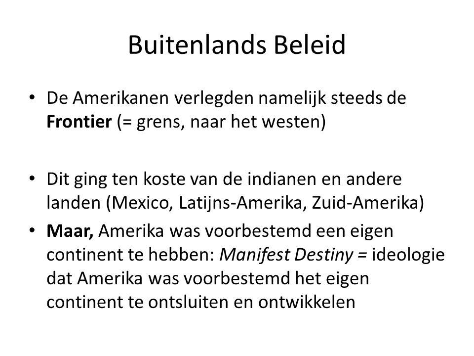 Buitenlands Beleid • De Amerikanen verlegden namelijk steeds de Frontier (= grens, naar het westen) • Dit ging ten koste van de indianen en andere lan