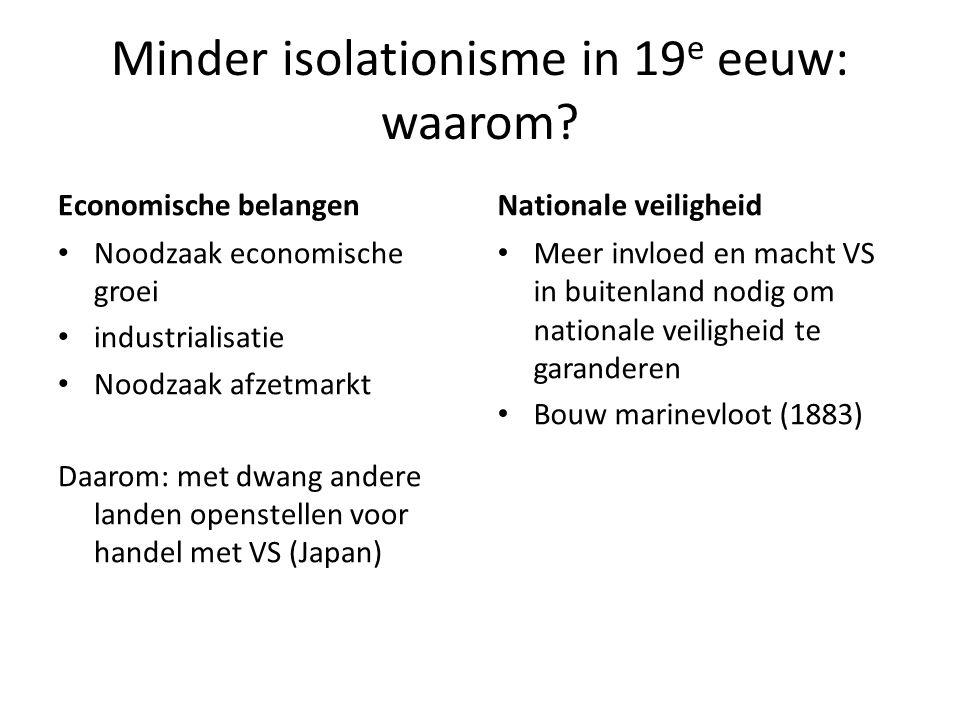 Minder isolationisme in 19 e eeuw: waarom? Economische belangen • Noodzaak economische groei • industrialisatie • Noodzaak afzetmarkt Daarom: met dwan