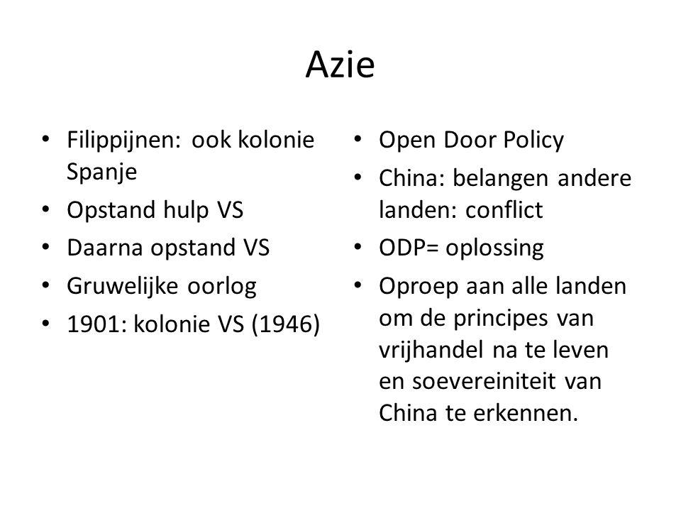 Azie • Filippijnen: ook kolonie Spanje • Opstand hulp VS • Daarna opstand VS • Gruwelijke oorlog • 1901: kolonie VS (1946) • Open Door Policy • China: