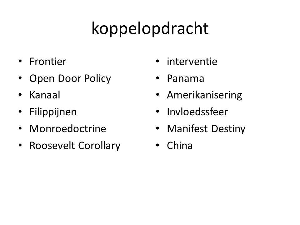 koppelopdracht • Frontier • Open Door Policy • Kanaal • Filippijnen • Monroedoctrine • Roosevelt Corollary • interventie • Panama • Amerikanisering • Invloedssfeer • Manifest Destiny • China