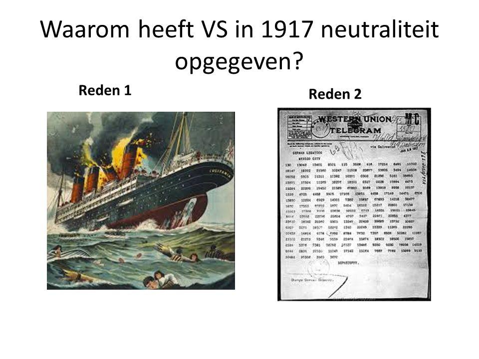 Waarom heeft VS in 1917 neutraliteit opgegeven? Reden 1 Reden 2