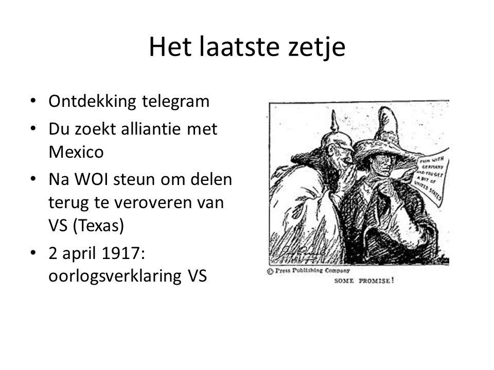 Het laatste zetje • Ontdekking telegram • Du zoekt alliantie met Mexico • Na WOI steun om delen terug te veroveren van VS (Texas) • 2 april 1917: oorl