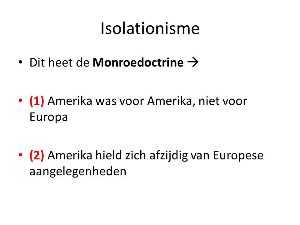 Isolationisme • Dit heet de Monroedoctrine  • (1) Amerika was voor Amerika, niet voor Europa • (2) Amerika hield zich afzijdig van Europese aangelegenheden