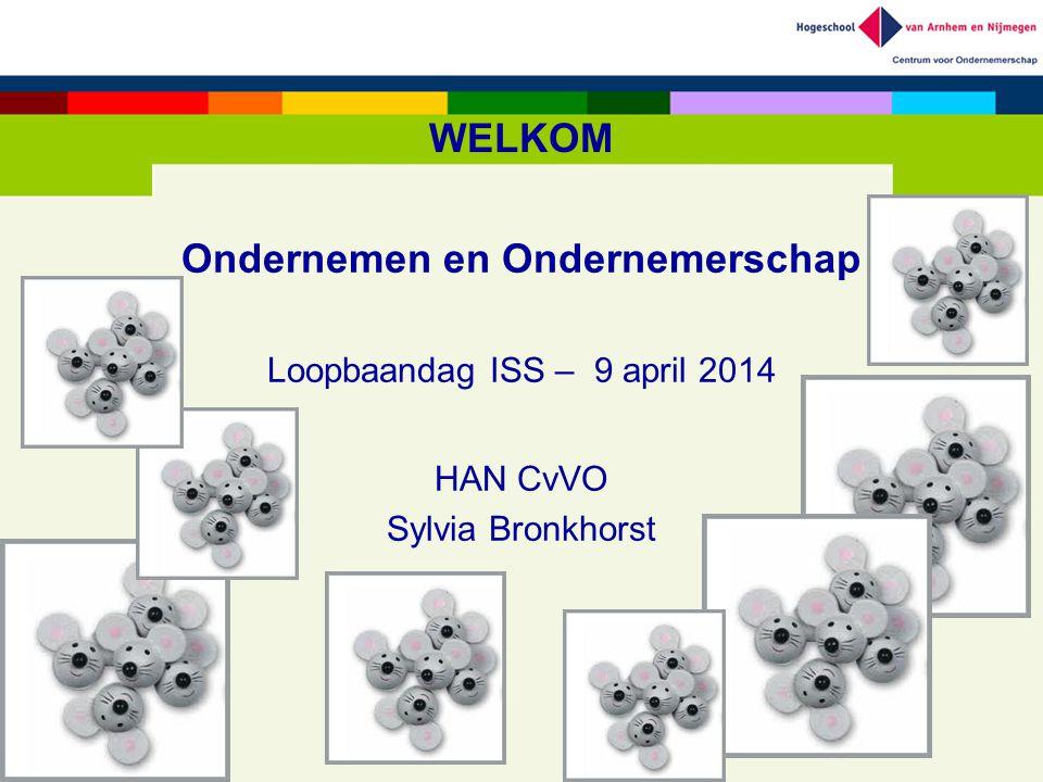 WELKOM Ondernemen en Ondernemerschap Loopbaandag ISS – 9 april 2014 HAN CvVO Sylvia Bronkhorst