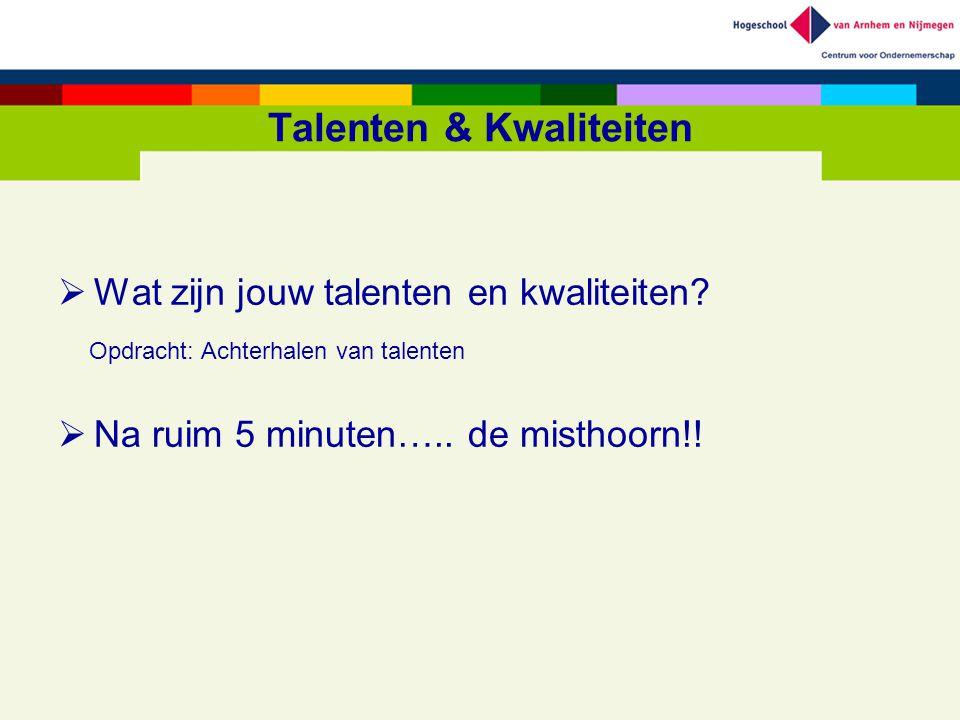 Talenten & Kwaliteiten  Wat zijn jouw talenten en kwaliteiten? Opdracht: Achterhalen van talenten  Na ruim 5 minuten….. de misthoorn!!