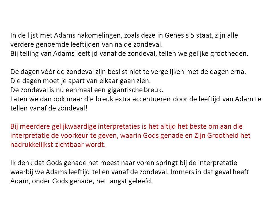 In de lijst met Adams nakomelingen, zoals deze in Genesis 5 staat, zijn alle verdere genoemde leeftijden van na de zondeval. Bij telling van Adams lee