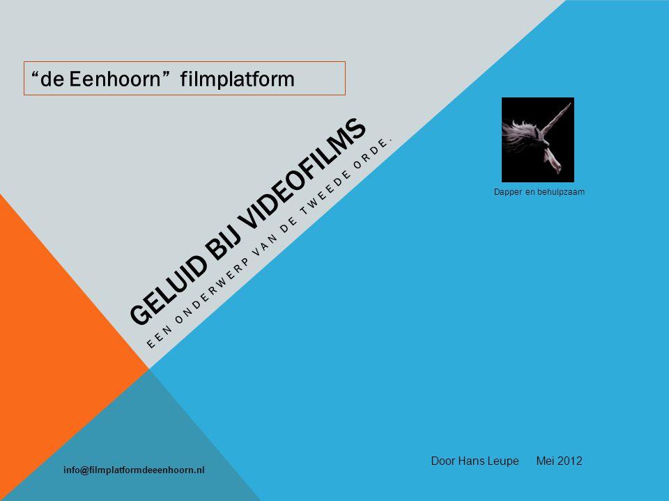 DE EENHOORN FILMPLATFORM Even herhalen Montage bestaat uit twee delen: Video montage deel.
