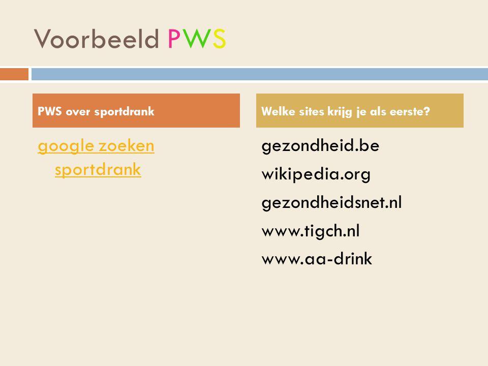 Voorbeeld PWS google zoeken sportdrank gezondheid.be wikipedia.org gezondheidsnet.nl www.tigch.nl www.aa-drink PWS over sportdrankWelke sites krijg je als eerste?