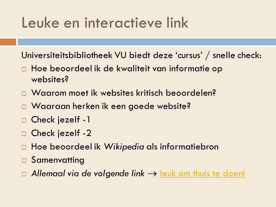 Leuke en interactieve link Universiteitsbibliotheek VU biedt deze 'cursus' / snelle check:  Hoe beoordeel ik de kwaliteit van informatie op websites.