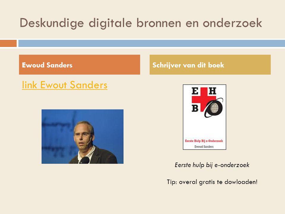 Deskundige digitale bronnen en onderzoek link Ewout Sanders Ewoud SandersSchrijver van dit boek Eerste hulp bij e-onderzoek Tip: overal gratis te dowloaden!
