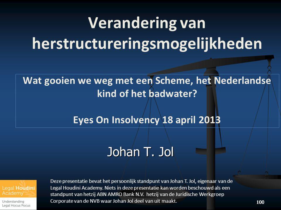 Johan T. Jol Verandering van herstructureringsmogelijkheden Wat gooien we weg met een Scheme, het Nederlandse kind of het badwater? Eyes On Insolvency