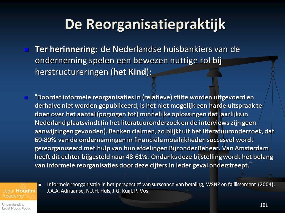 101 De Reorganisatiepraktijk  Ter herinnering: de Nederlandse huisbankiers van de onderneming spelen een bewezen nuttige rol bij herstructureringen (