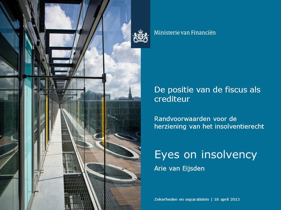 De positie van de fiscus als crediteur Randvoorwaarden voor de herziening van het insolventierecht Arie van Eijsden Eyes on insolvency Zekerheden en s