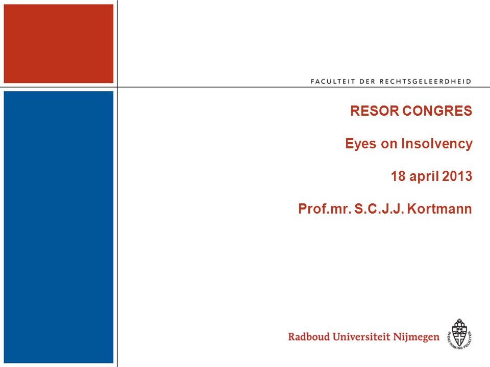 RESOR CONGRES Eyes on Insolvency 18 april 2013 Prof.mr. S.C.J.J. Kortmann