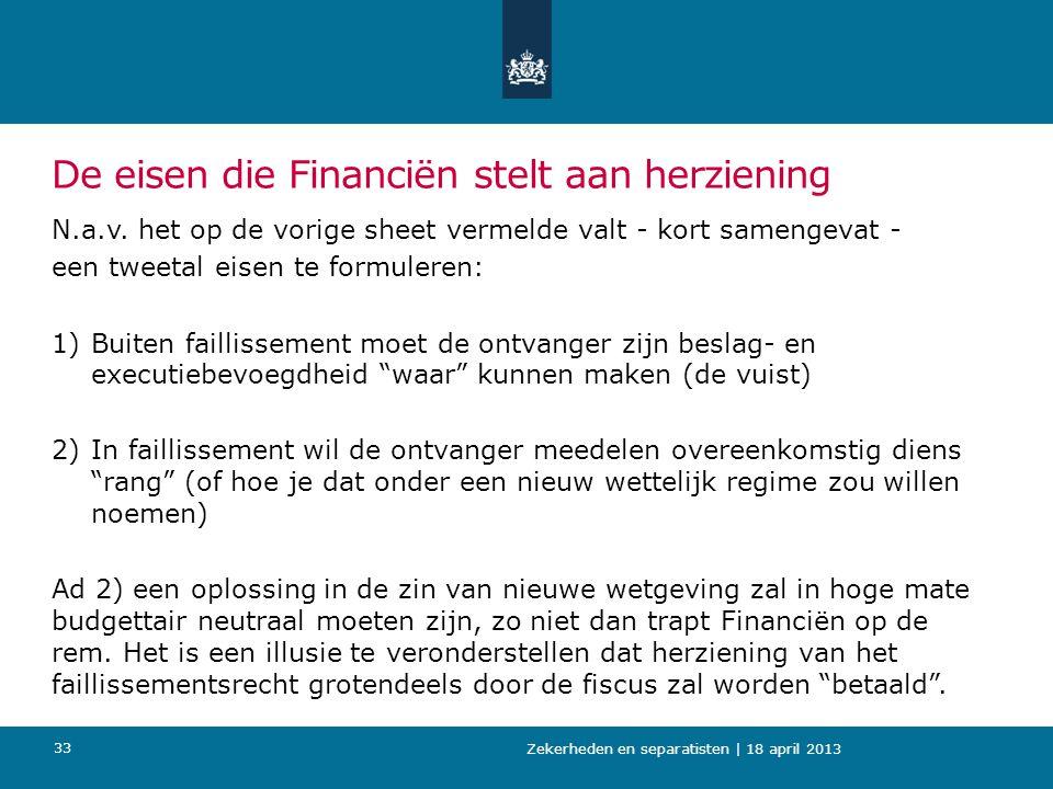 De eisen die Financiën stelt aan herziening N.a.v. het op de vorige sheet vermelde valt - kort samengevat - een tweetal eisen te formuleren: 1)Buiten