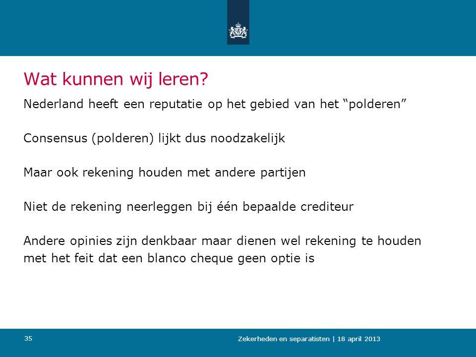 """Wat kunnen wij leren? Nederland heeft een reputatie op het gebied van het """"polderen"""" Consensus (polderen) lijkt dus noodzakelijk Maar ook rekening hou"""