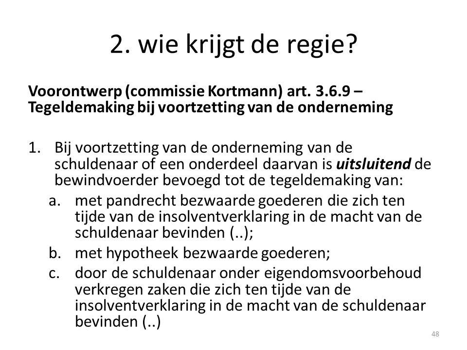 2. wie krijgt de regie? Voorontwerp (commissie Kortmann) art. 3.6.9 – Tegeldemaking bij voortzetting van de onderneming 1.Bij voortzetting van de onde