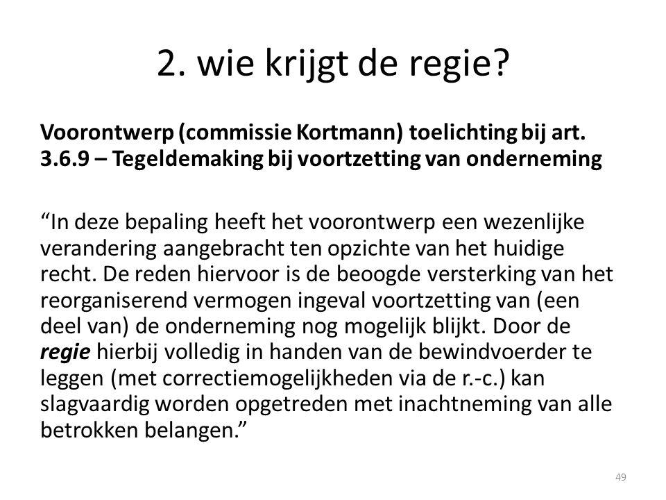 """2. wie krijgt de regie? Voorontwerp (commissie Kortmann) toelichting bij art. 3.6.9 – Tegeldemaking bij voortzetting van onderneming """"In deze bepaling"""