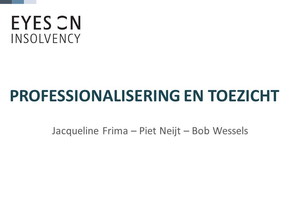 PROFESSIONALISERING EN TOEZICHT Jacqueline Frima – Piet Neijt – Bob Wessels