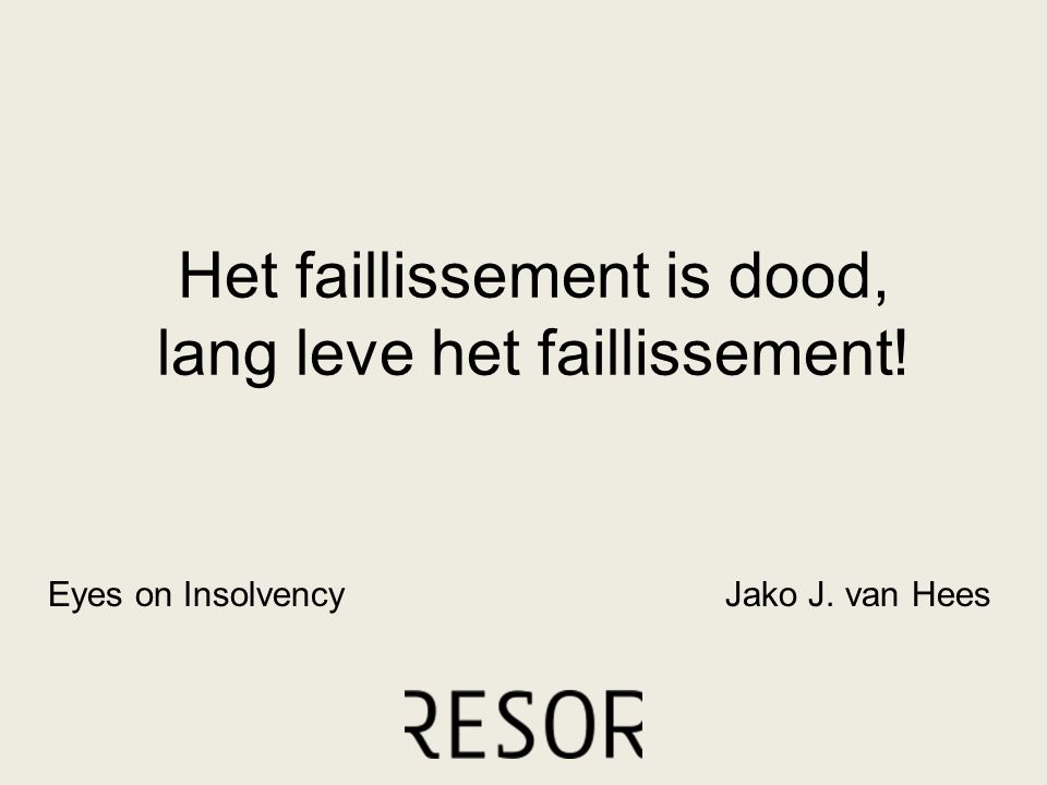 Het faillissement is dood, lang leve het faillissement! Jako J. van HeesEyes on Insolvency