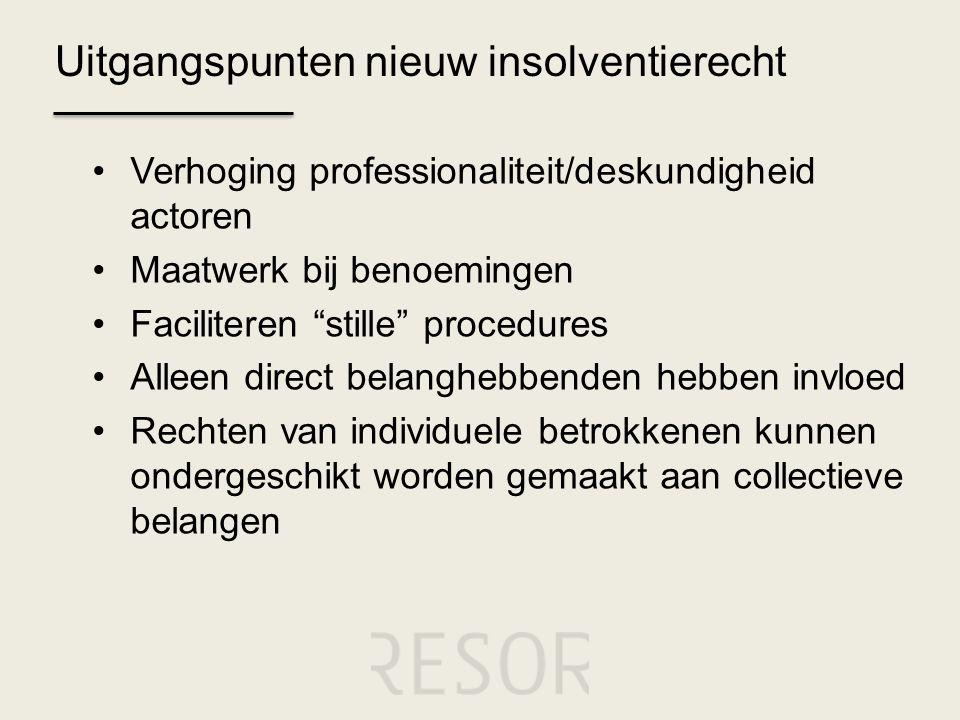 """Uitgangspunten nieuw insolventierecht •Verhoging professionaliteit/deskundigheid actoren •Maatwerk bij benoemingen •Faciliteren """"stille"""" procedures •A"""