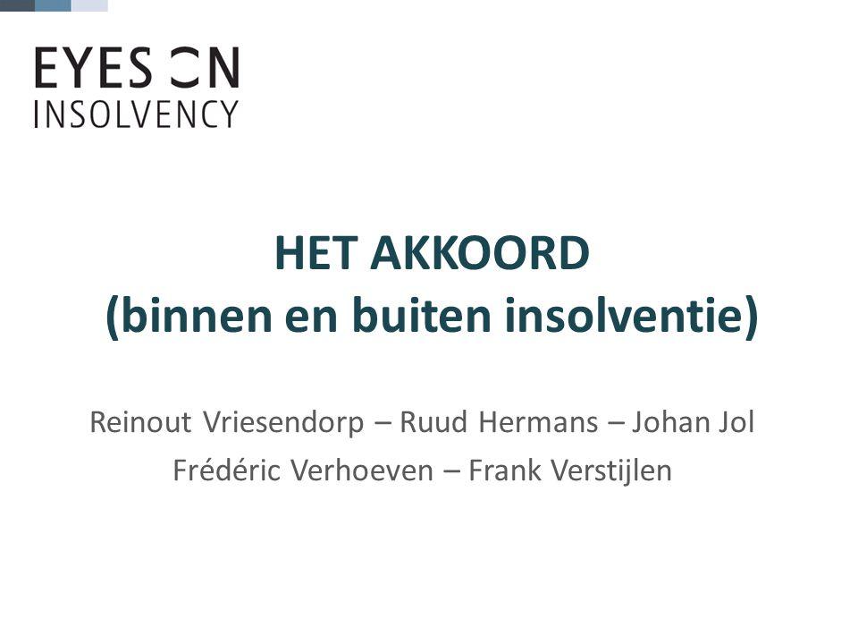 HET AKKOORD (binnen en buiten insolventie) Reinout Vriesendorp – Ruud Hermans – Johan Jol Frédéric Verhoeven – Frank Verstijlen