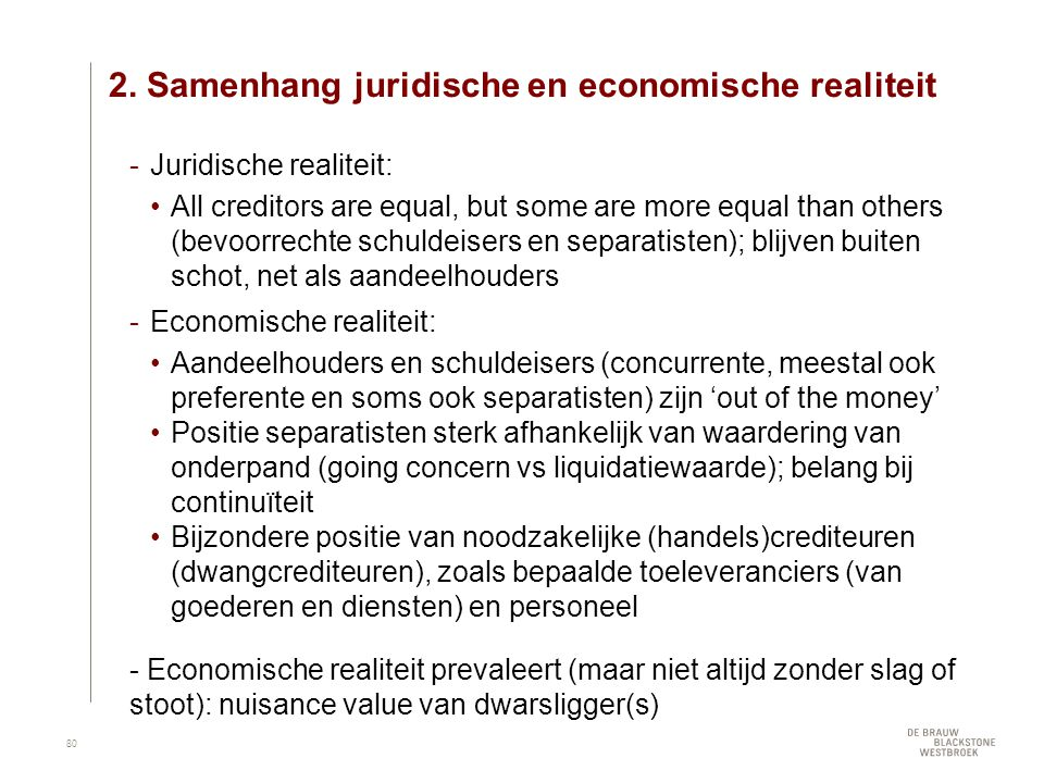 2. Samenhang juridische en economische realiteit ­Juridische realiteit: •All creditors are equal, but some are more equal than others (bevoorrechte sc