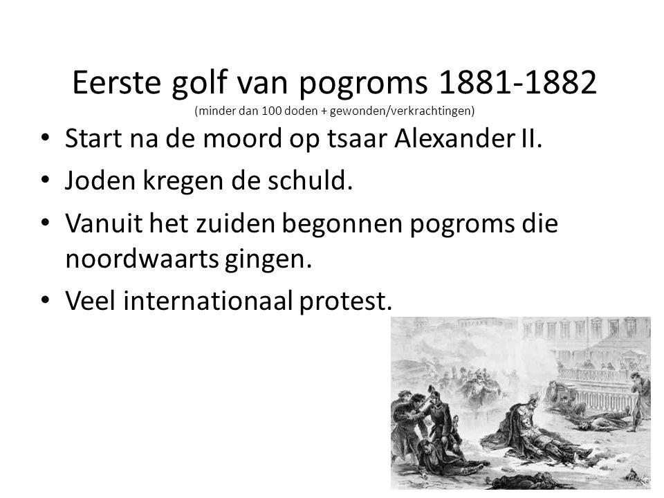 Eerste golf van pogroms 1881-1882 (minder dan 100 doden + gewonden/verkrachtingen) • Start trek van Joden naar het westen.