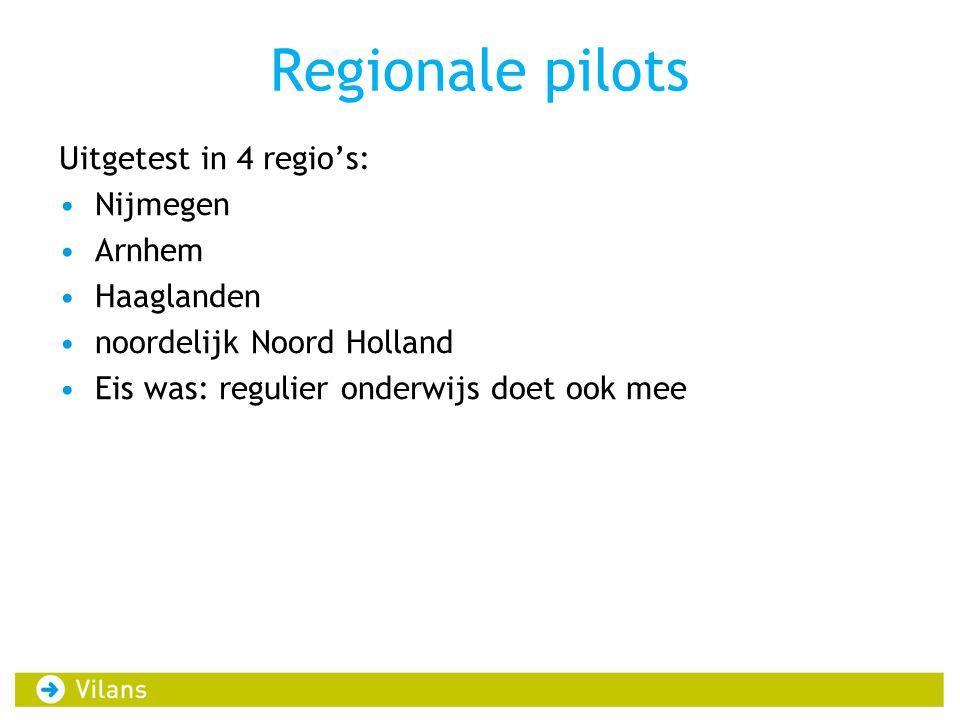 Regionale pilots Uitgetest in 4 regio's: •Nijmegen •Arnhem •Haaglanden •noordelijk Noord Holland •Eis was: regulier onderwijs doet ook mee