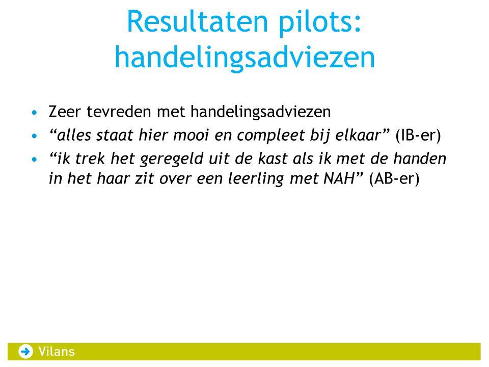 Resultaten pilots: handelingsadviezen •Zeer tevreden met handelingsadviezen • alles staat hier mooi en compleet bij elkaar (IB-er) • ik trek het geregeld uit de kast als ik met de handen in het haar zit over een leerling met NAH (AB-er)