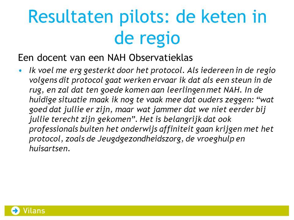 Resultaten pilots: de keten in de regio Een docent van een NAH Observatieklas •Ik voel me erg gesterkt door het protocol.