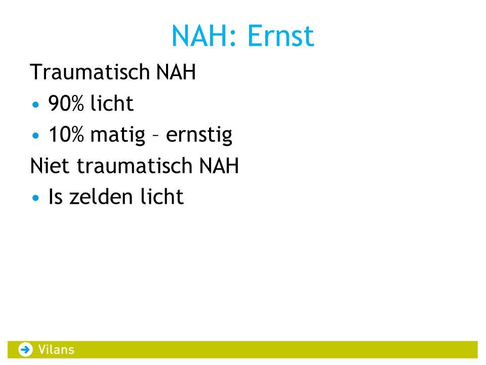 NAH: Ernst Traumatisch NAH •90% licht •10% matig – ernstig Niet traumatisch NAH •Is zelden licht